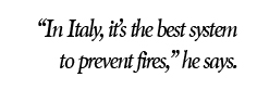 """""""In Italy, it's the best system to prevent fires,"""" he says."""